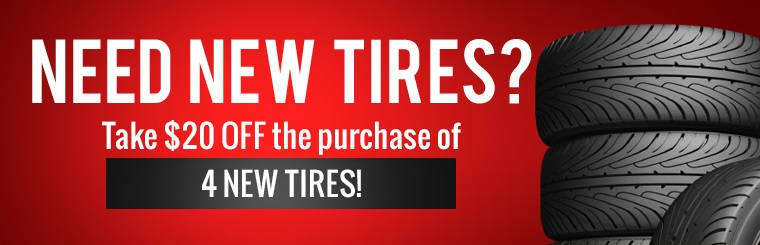 Need new tires? Take $20 off the purchase of 4 new tires!