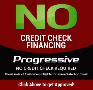 No Credit Check Financing. Progressive. Click above to get approved!