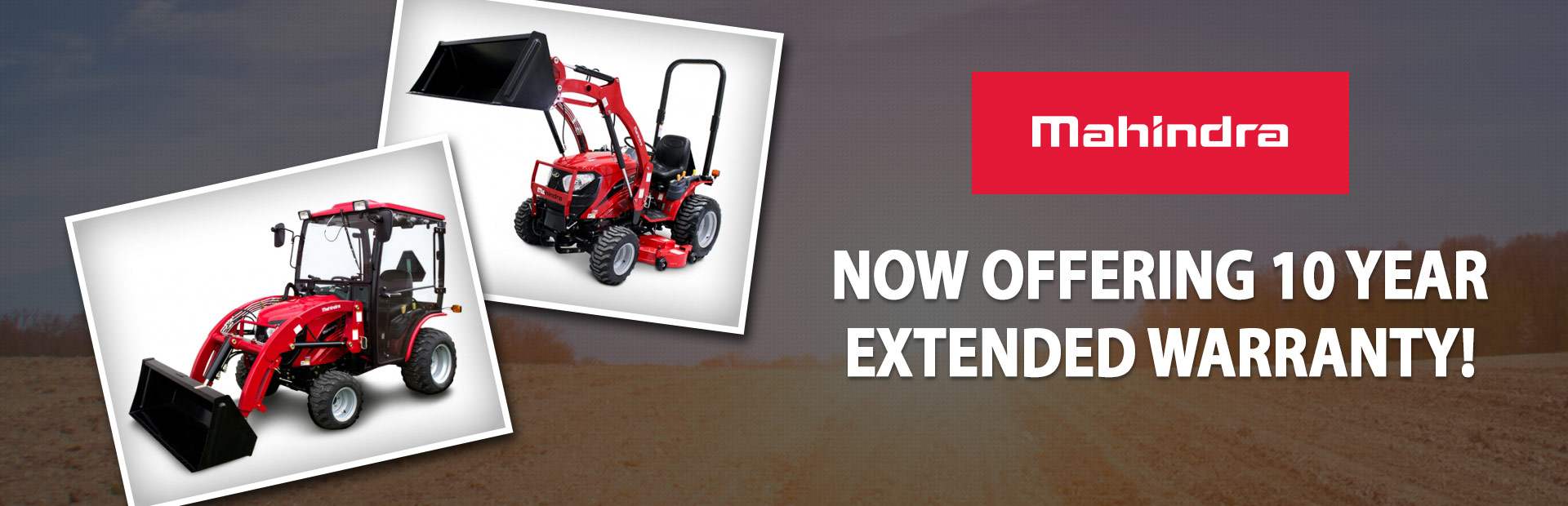 Mahindra is now offering a 10 year extended warranty. Click here to view the models.