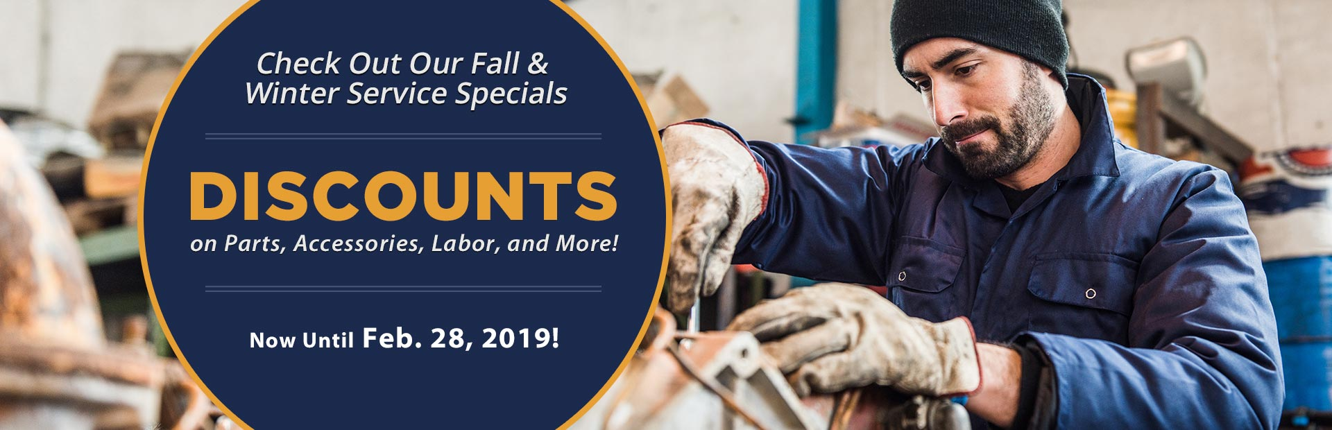 Fall & Winter Service Specials: Get Discounts on parts, accessories, labor, and more until February 28, 2019!