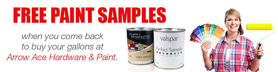 Free paint samples when you come back and buy your gallons at Arrow Ace Hardware & Paint