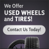 We Offer Used Wheels and Tires! Contact Us Today!