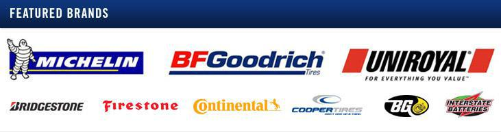 We proudly offer products from Michelin®, BFGoodrich®, Uniroyal®, Bridgestone, Firestone, Continental, Cooper, BG, and Interstate Batteries.