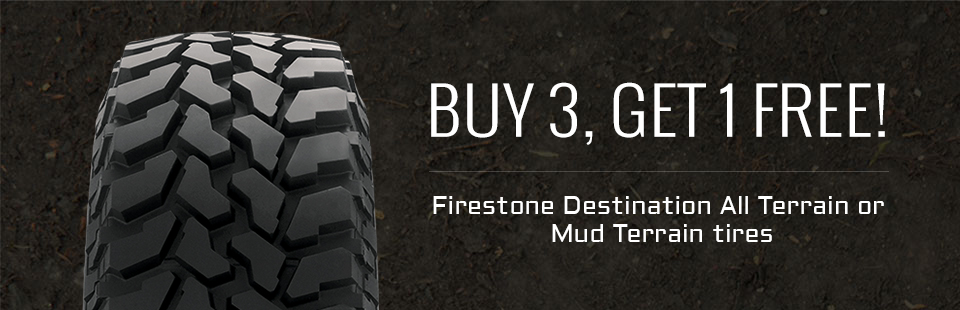 Buy 3 Firestone Destination All Terrain or Mud Terrain tires, get 1 free!