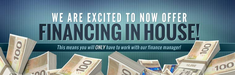 We are excited to now offer financing in house! This means you will only have to work with our finance manager!