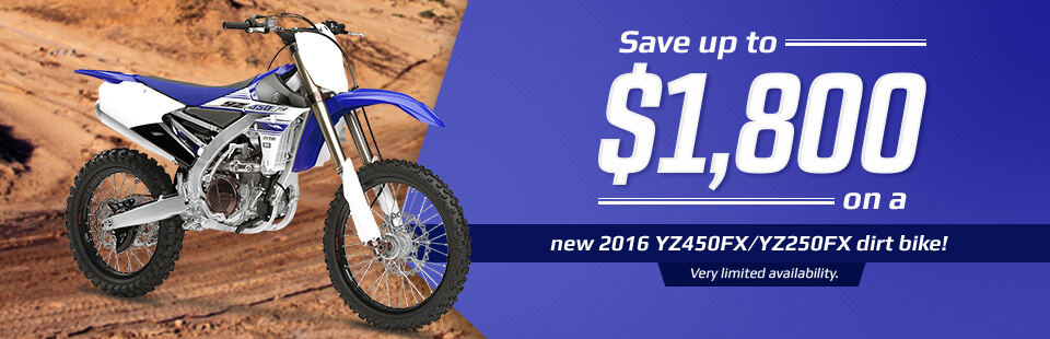 Save up to $1,800 on a new 2016 YZ450FX/YZ250FX dirt bike! Click here to view the model.