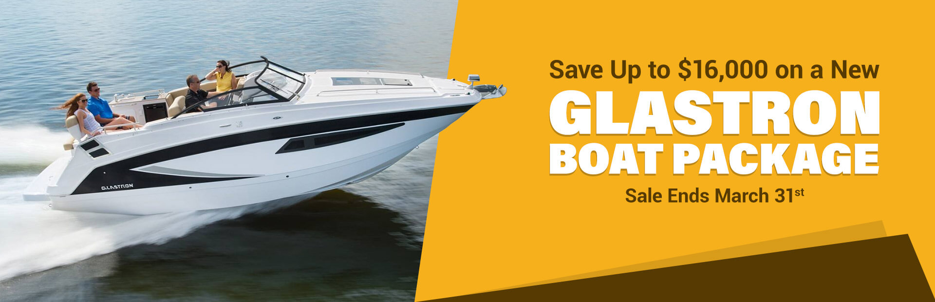 Save up to $16,000 on a new Glastron boat package! This sale ends March 31st.