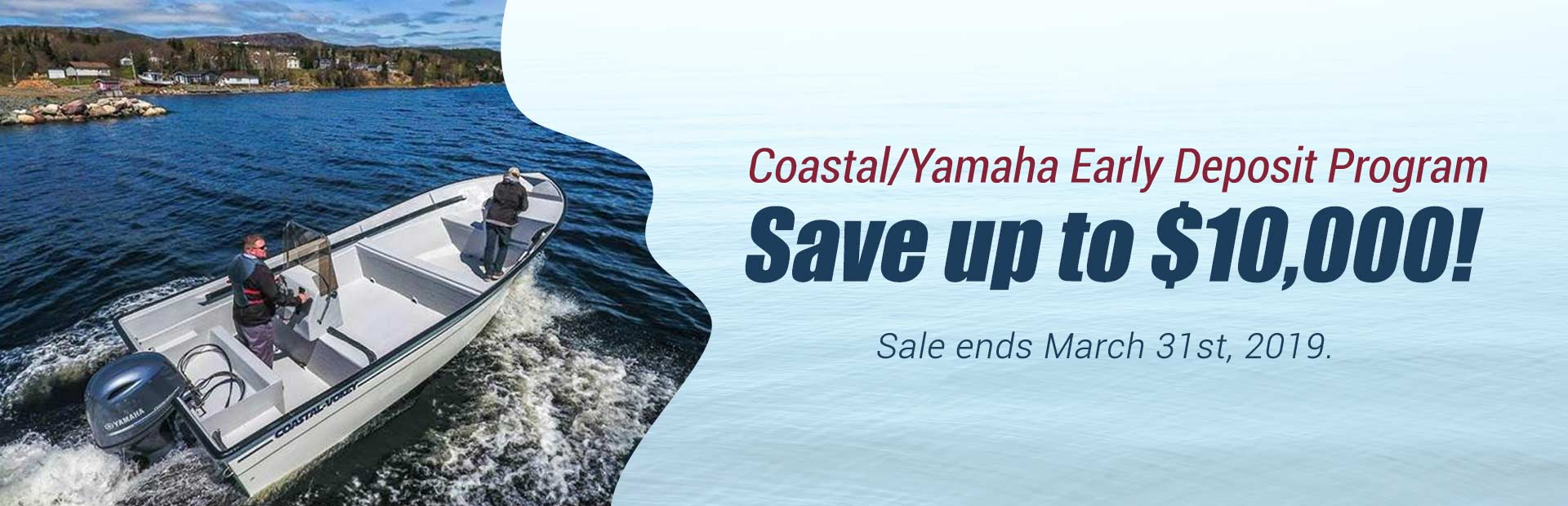 Coastal/Yamaha Early Deposit Program: Save up to $10,000!