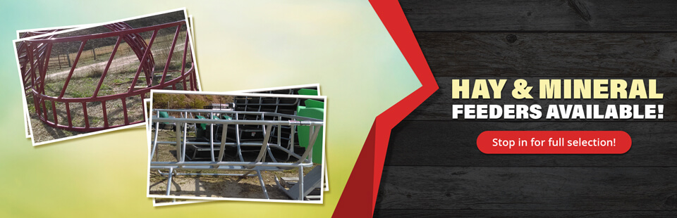 Hay & Mineral Feeders Available: Stop in for full selection! Click here for details.