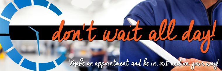 Don't wait! Make an appointment and be in and out!