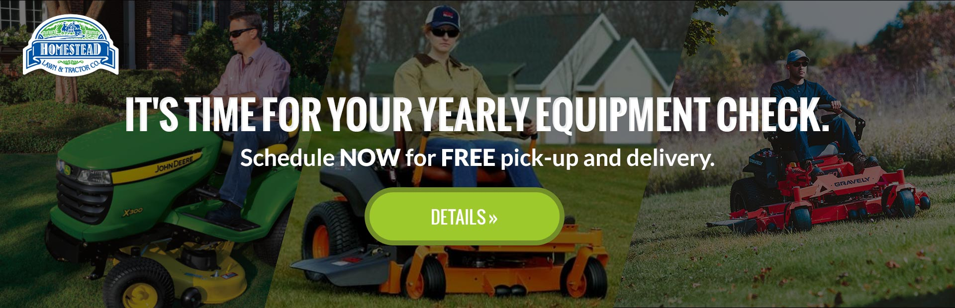 It's time for your yearly equipment check. Schedule now for free pick-up and delivery.