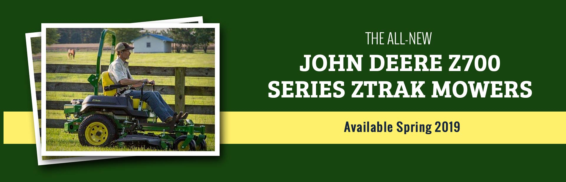 The all-new John Deere Z700 Series ZTrak mowers will be available spring 2019!