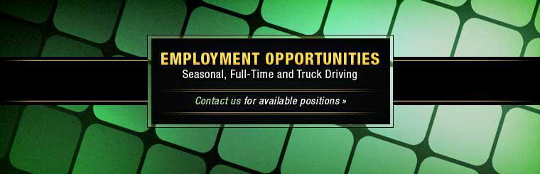 Employment Opportunities: Seasonal, full-time and truck driving! Click here to contact us about our available positions.