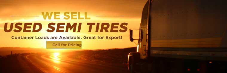 We sell used semi tires! Container loads are available. Great for Export! Call for pricing.