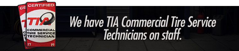 We have TIA Commercial Tire Service Technicians on staff.