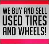 We buy and sell used tires and wheels!