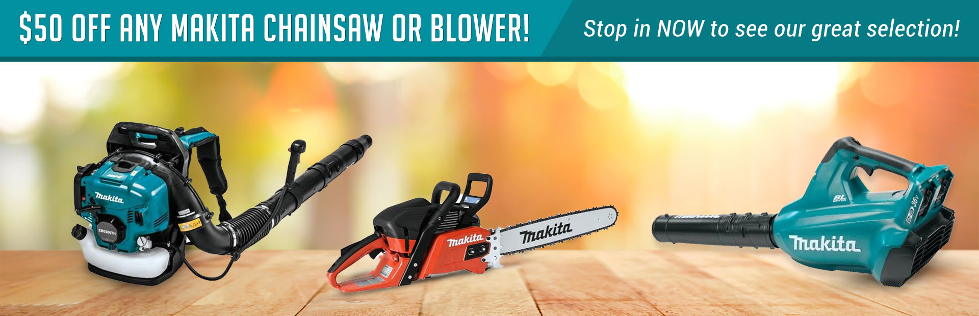 Get $50 off any Makita chainsaw or blower! Stop in now to see our great selection!