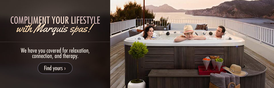 Compliment your lifestyle with Marquis spas! We have you covered for relaxation, connection, and therapy. Click here to view our selection.