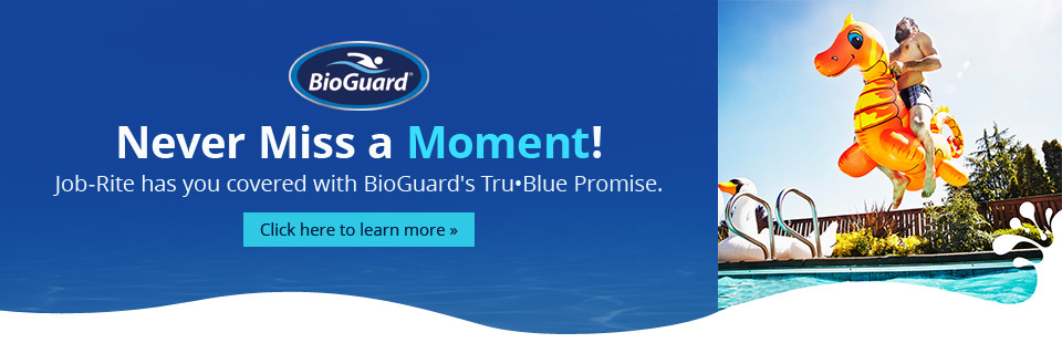 Job-Rite has you covered with BioGuard's Tru•Blue Promise. Click here to learn more.