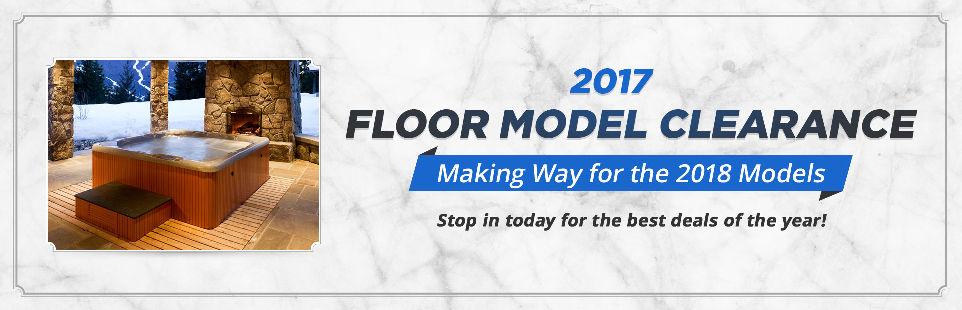 2017 Floor Model Clearance: Stop in today for the best deals of the year!