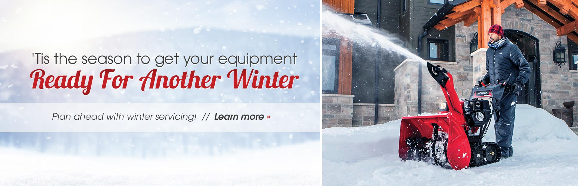 'Tis the season to get your equipment ready for another winter! Plan ahead with winter servicing! Cl