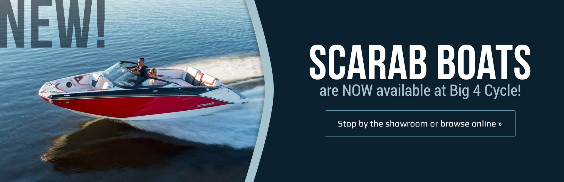 Scarab boats are now available at Big 4 Cycle!