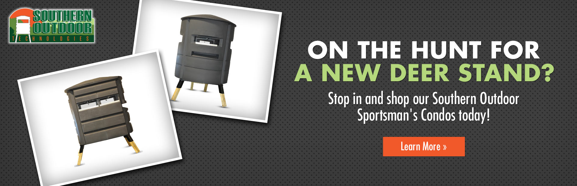 On the hunt for a new deer stand? Stop in and shop our Southern Outdoor Sportsman's Condos today!