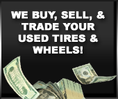 We buy, sell, & trade your used tires & wheels!