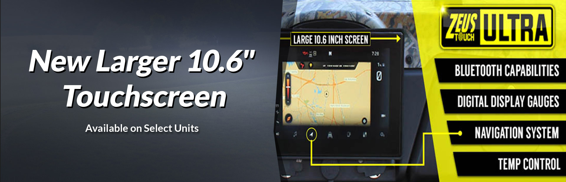 New larger 10.6'' touchscreen available on select units. Click here to view the models.