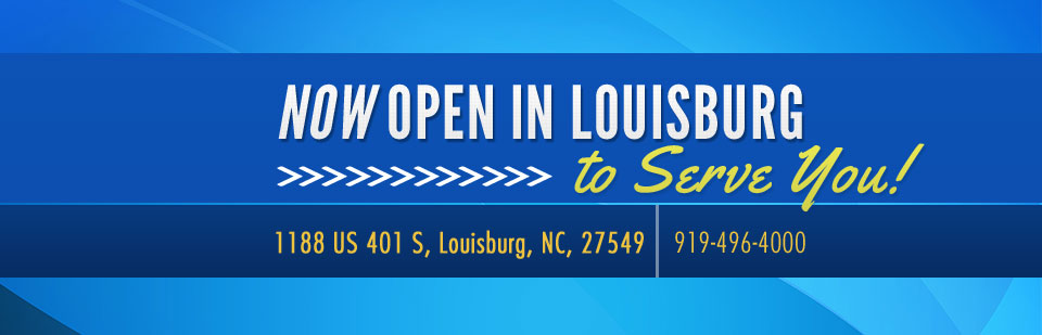 We are now open in Louisburg to serve you! Visit us at 1188 US 401 South in Louisburg, NC, 27549. Call us at 919-496-4000.