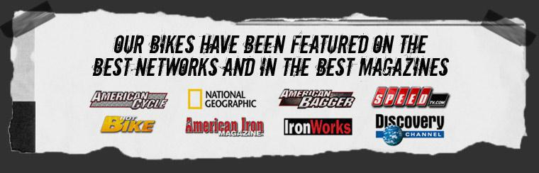 Our bikes have been featured on the best networks and in the best magazines.