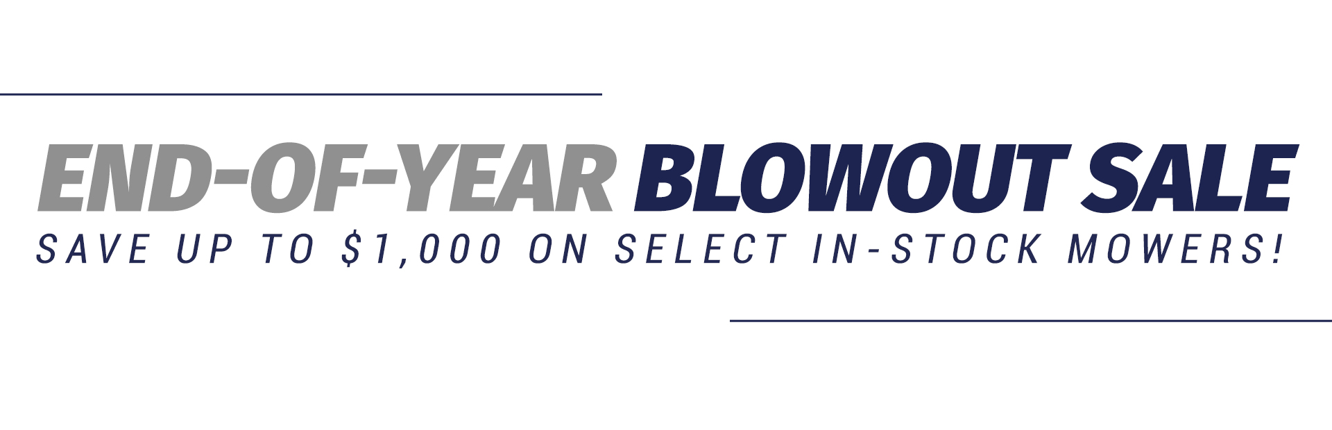 End-of-Year Blowout Sale: Save up to $1,000 on select in-stock mowers!
