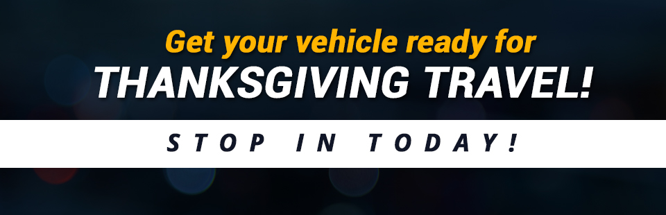 Get your vehicle ready for Thanksgiving travel! Stop in today!