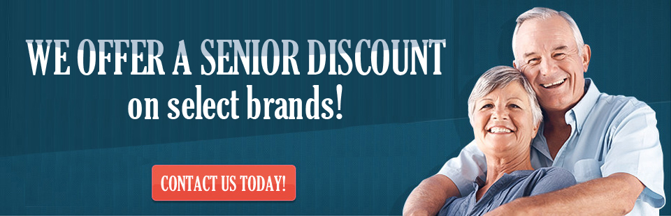 We offer a senior discount on select brands! Contact us today!