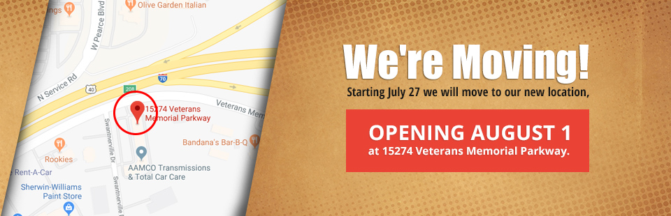 Starting July 27 we will move to our new location, opening August 1 at 15274 Veterans Memorial Parkway.