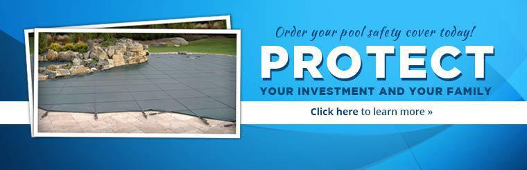 Protect your investment and your family. Order your pool safety cover today!