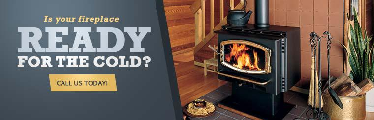 Is your fireplace ready for the cold? Let the experts clean and service your stove or fireplace. Click here to contact us today.