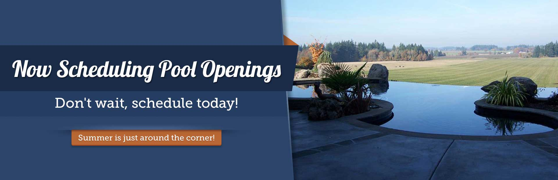 Now Scheduling Pool Openings: Summer is just around the corner!