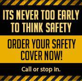 Its never too early to think safety. Order your safety cover now! Call or stop in
