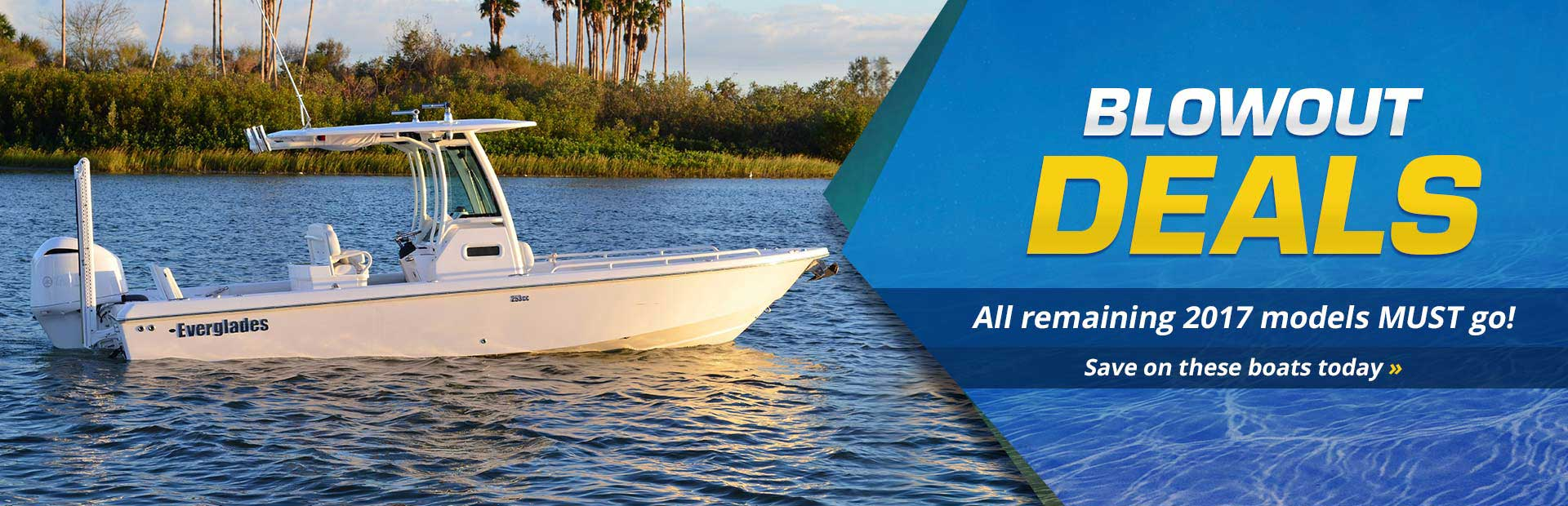 Blowout Deals on All Remaining 2017 Models: Save on these boats today!