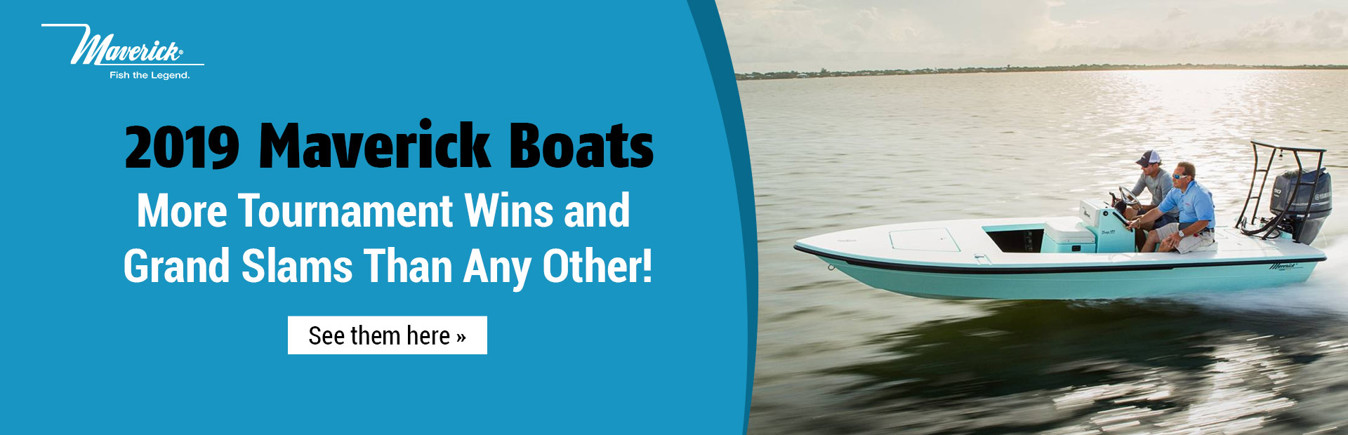 2019 Maverick Boats: Click here to view the models.