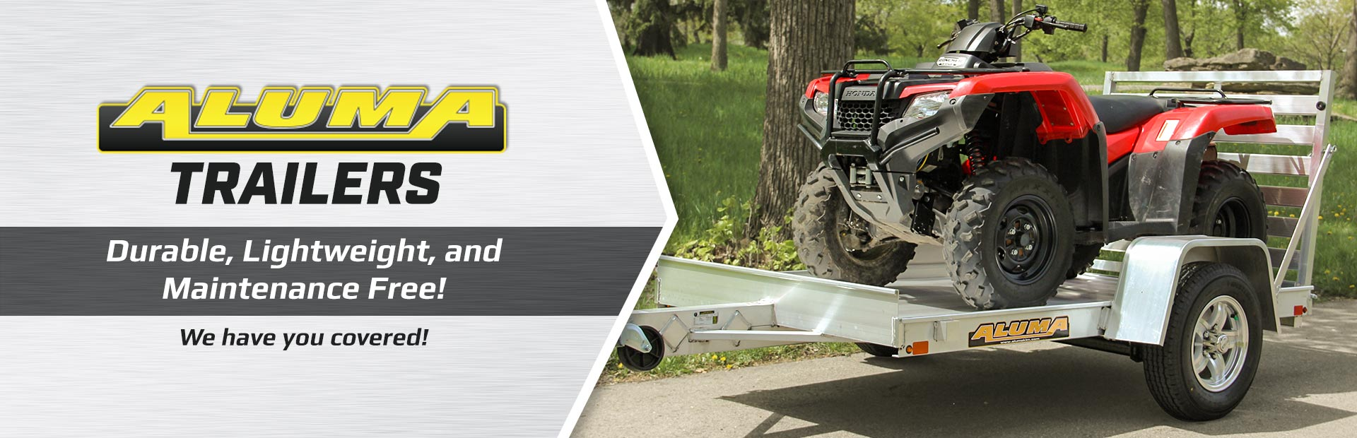 Aluma trailers are durable, lightweight, and maintenance free! Contact us for details.