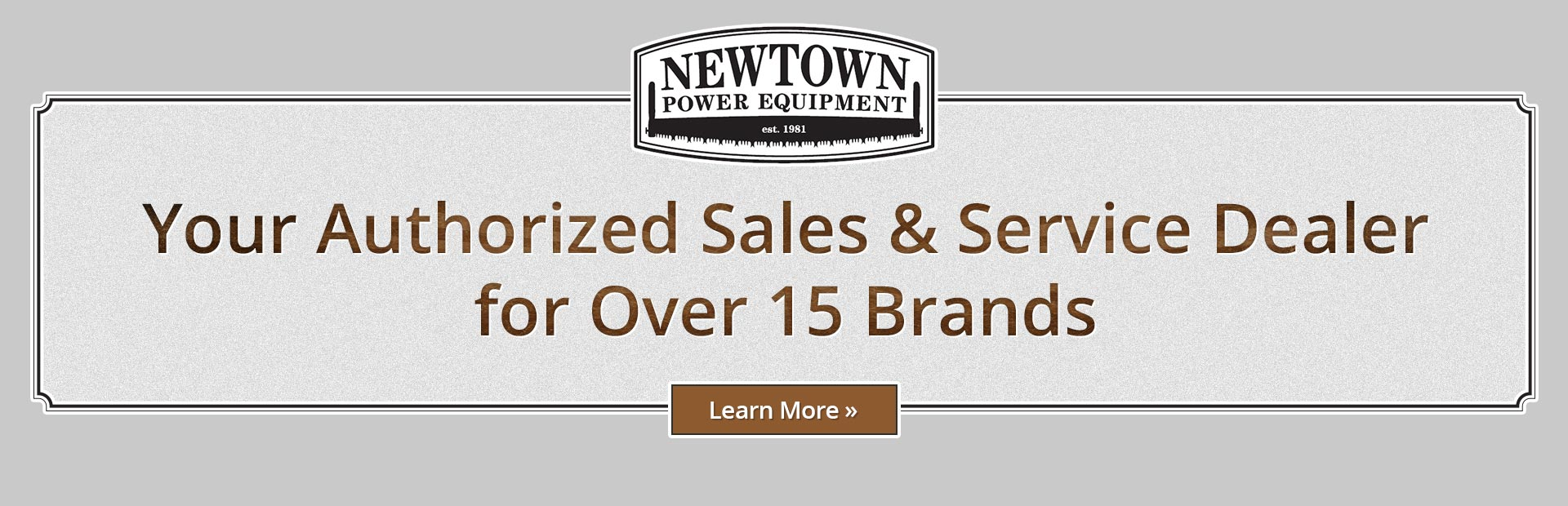 Newtown Power Equipment is your authorized sales and service dealer for over 15 brands!