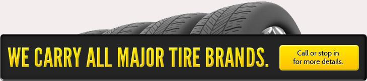 We carry all major tire brands. Call or stop in for more details.