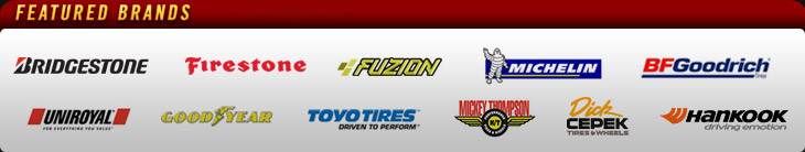We proudly carry products from Bridgestone, Firestone, Fuzion, Michelin®, BFGoodrich®, Uniroyal®, Goodyear, Toyo, Mickey Thompson, Dick Cepek, and Hankook.