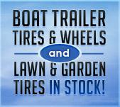 Boat Trailer Tires & Wheels and Lawn & Garden Tires in Stock!