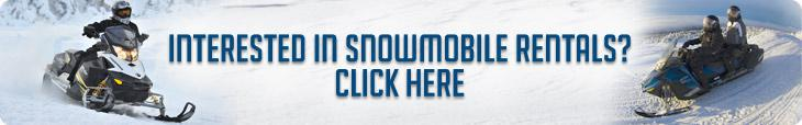 Interested in snowmobile rentals? Click here For More Information!