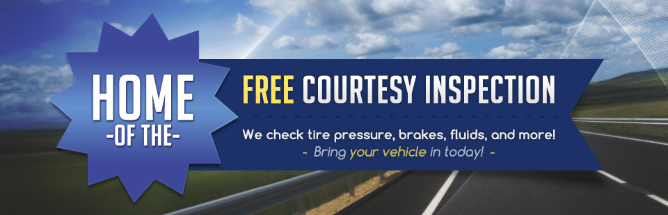 Home of the Free Courtesy Inspection: We check tire pressure, brakes, fluids, and more! Click here to contact us.