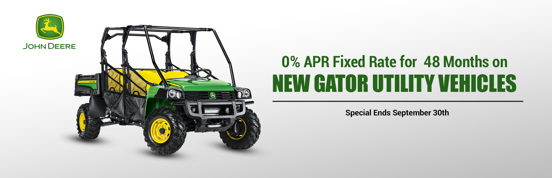0% APR Fixed Rate for 48 Months on New John Deere Gator Utility Vehicles: Click here to view the models.