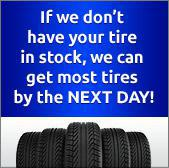 If we don't have your tire in stock, we can get most tires by the next day!